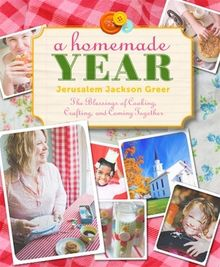 A Homemade Year: The Blessing of Cooking, Crafting and Coming Together  Jerusalem Jackson Greer