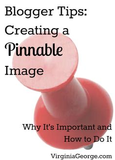 Blogger Tips: Creating a Pinnable Image {Why It's Important and How to Do It}