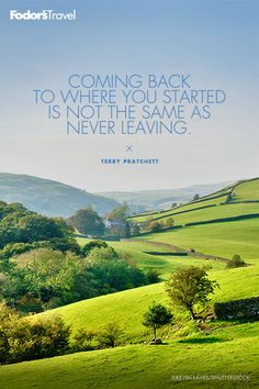 Coming back to where you started is not the same as never leaving.