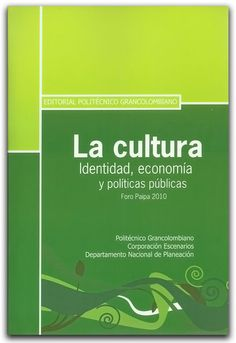 La cultura identidad, economía y políticas públicas- Politécnico Grancolombiano  http://www.librosyeditores.com/tiendalemoine/sociologia-sociedad-cultura/2187-la-cultura-identidad-economia-y-politicas-publicas.html    Editores y distribuidores.