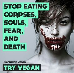 Stop eating corpses, souls, fear and death - Try vegan * Vegan Memes, Vegan Quotes, Why Vegan, Vegan Vegetarian, Reasons To Be Vegan, Life Is Precious, Stop Animal Cruelty, Vegan Animals, Save Animals
