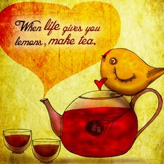 """#life #lemons #tea When it seems you can never catch a break, or you feel the world is conspiring against you. Remember, """"when life gives you lemons, make tea."""" What my #Tea says to me, November 6 - drink YOUR life in - sip on tea and hope for the best. Cheers!  (What my #Tea says to me, is a daily, illustrated series created by Jennifer R. Cook )"""
