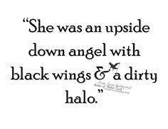 She was an upside down angel with black wings & a dirty halo - Jordan Sarah Weatherhead