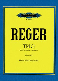 Reger, Max : Trio (D moll) fur Violine, Bratsche und Violoncello, op. 141b