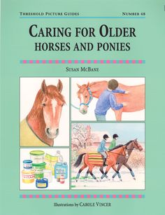 Threshold Picture Guide No. 48 Caring for Older Horses and Ponies by Susan McBane | Quiller Publishing. Valuable advice on appropriate care and management of ageing equines - how horses age, age related personality and habits, age related health conditions, preventative management, teaching older horses new tricks, obedience and more. #horse #pony #age #old