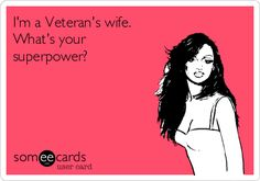 I'm a Veteran's wife. What's your superpower?
