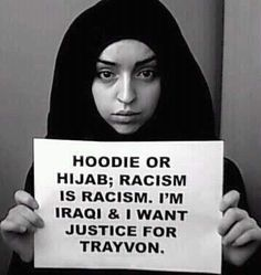 Hoodie or Hijab, racism is racism. She's Iraqi & she wants justice for Trayvon.