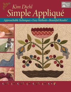 Simple Applique - Softcover By Diehl, Kim  - Best-selling author Kim Diehl shares her signature invisible machine applique and wool-applique techniques--plus needle-turn and fusible techniques. Includes a wall-hanging pattern!