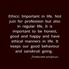 It keeps you on the right path. Ethics is important in life. Only some would understand deep meaning of this. ✌