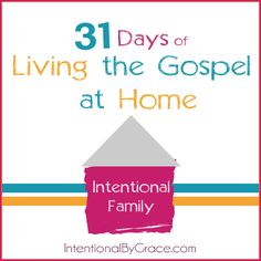 31 days of learning to live intentionally in the home. What are you living for? Why did God save you? Why did God give you this family?