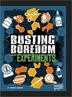 Busting Boredom with Experiments (Boredom Busters): Jennifer Swanson: 9781515747024: Amazon.com: Books