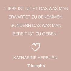 """""""Liebe ist nicht das was man erwartet zu bekommen, sondern das was man bereit ist zu geben."""" Katharine Hepburn"""