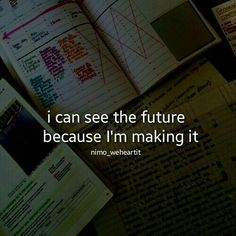QT: I can see the future because I'm making it. Vie Motivation, Study Motivation Quotes, Student Motivation, Study Hard Quotes, Work Quotes, Life Quotes, Exam Quotes, Motivational Quotes For Students, Reality Quotes