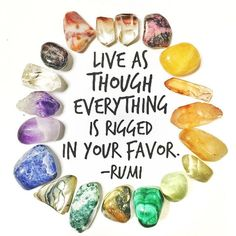 Live as though everything is rigged in your favor #quotes #rumi Follow @EnergyMuse on Instagram for more inspiration quotes and crystals!