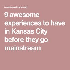 9 awesome experiences to have in Kansas City before they go mainstream