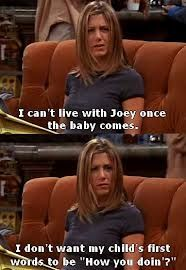 """I can't live with Joey once the baby comes. I don't want my child's first words to be, 'Hey, how you doin'?' Rachel Greene, friends tv show quotes Friends Tv Show, Tv: Friends, Serie Friends, Friends Moments, I Love My Friends, Friends Forever, Rachel Friends, Friends Cast, Ross Geller"
