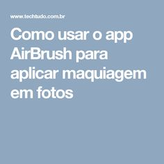 Como usar o app AirBrush para aplicar maquiagem em fotos