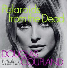 Polaroids from the Dead, by Douglas Coupland