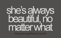 So true. Whether she just got out of be or she's all dressed up and ready for a date night, she's just beautiful.