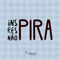 InsPIRA ResPIRA Não PIRA. #mensagenscomamor #frases #reflexões #momentos