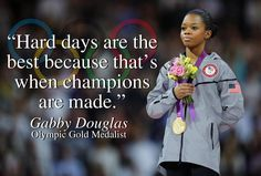 """""""Hard days are the best because that's when champions are made."""" #olympics http://homebusinessradionetwork.com/c/KimPinder #hbrn @homebusradio"""