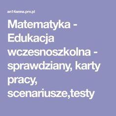Matematyka - Edukacja wczesnoszkolna - sprawdziany, karty pracy, scenariusze,testy Education, School, Blog, Maths, Montessori, Speech Language Therapy, Therapy, Historia, Blogging