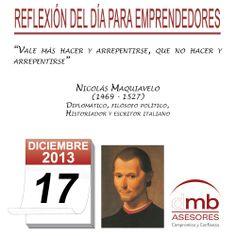 Reflexiones para Emprendedores 17/12/2013  http://es.wikipedia.org/wiki/Nicol%C3%A1s_Maquiavelo        #emprendedores #emprendedurismo #entrepreneurship #Frases #Citas #Reflexiones