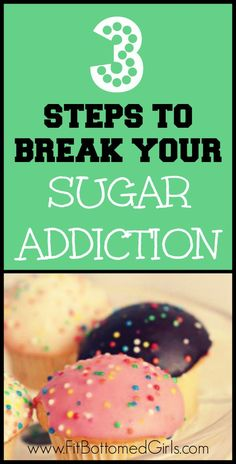 Break your sugar addiction with these 3 steps!