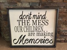 Dont Mind The Mess Children Making Memories by BBSIGNSDESIGNS