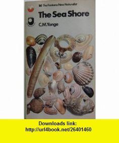 The Sea Shore C. M. Yonge ,   ,  , ASIN: B001F636HM , tutorials , pdf , ebook , torrent , downloads , rapidshare , filesonic , hotfile , megaupload , fileserve
