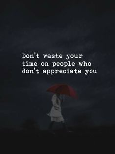 Don't waste your time on people who don't appreciate you.