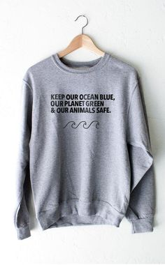 0a08ef13a Keep Our Ocean Blue, Our Planet Green & Our Animals Safe. - Crew Sweat