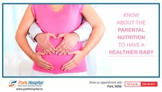 You must consult a gynecologist when you are planning to conceive, to know everything about parental nutrition for a healthier baby. *Book an appointment with Park Hospital, NOW.