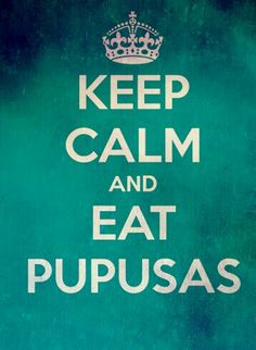 Yeah, that's all you need to keep calm... pupusas!!