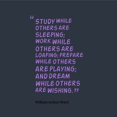 """You get what you give. Give more to your efforts to climb higher than ever before. """"Study while others are sleeping; work while others are loafing; prepare while others are playing; and dream while others are wishing."""" – William Arthur Ward #writing #quotes for #inspiration"""