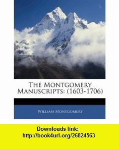 The Montgomery Manuscripts (1603-1706) (9781142556983) William Montgomery , ISBN-10: 1142556980  , ISBN-13: 978-1142556983 ,  , tutorials , pdf , ebook , torrent , downloads , rapidshare , filesonic , hotfile , megaupload , fileserve