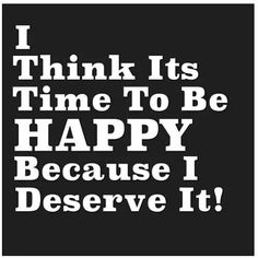 I think its time to be happy because I deserve it Quotes To Live By, Life Quotes, Life Sayings, Meaningful Sayings, Daily Quotes, Relationship Quotes, Relationships, Motivational Quotes, Inspirational Quotes