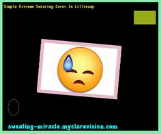 Simple Extreme Sweating Cures In Lilliwaup 213258 - Your Body to Stop Excessive Sweating In 48 Hours - Guaranteed!