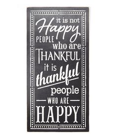 Look what I found on #zulily! 'It is Not Happy People Who are Thankful...' Wall Sign by Sara's Signs #zulilyfinds