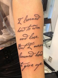"""I learned how to win and lose, but I never learned how to give up"" Beautiful script tattoo by Zoey Taylor, Los Angeles -P22 Cezanne font"