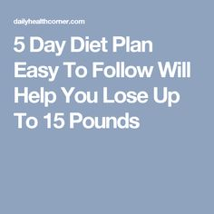 5 Day Diet Plan Easy To Follow Will Help You Lose Up To 15 Pounds