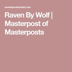 Raven By Wolf | Masterpost of Masterposts
