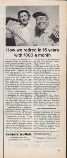 "Description: 1961 PHOENIX MUTUAL LIFE INSURANCE vintage magazine advertisement ""How we retired"" -- How we retired in 15 years with $ 300 a month ... Phoenix Mutual Retirement Income Plan -- Size: The dimensions of the half-page advertisement are approximately 5.25 inches x 13.5 inches (13.25 cm x 34.25 cm). Condition: This original vintage half-page advertisement is in Excellent Condition unless otherwise noted."