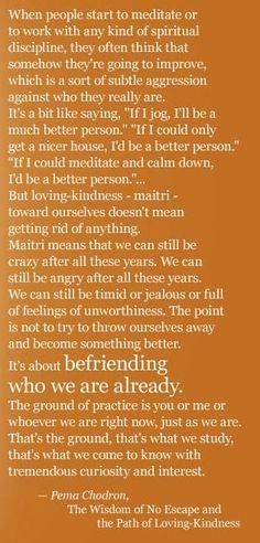 Pema Chodron...an excellent description of self-acceptance...