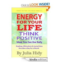free e-book:Amazon.com: Energy for Your Life: Think Positive - Ideas You Can Use Daily - Readings, Affirmations & Journal Ideas - One Idea a Day for a Month (Energy for Your Life Series) eBook: Julia Hidy: Kindle Store