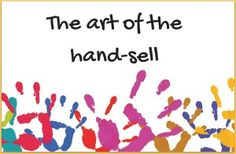 hand-sell  Hand-selling books isn't for introverts so if that describes you, stop reading now. This article will make you anxious. - See more at: http://buildbookbuzz.com/the-art-of-the-hand-sell/#sthash.HAFQtacS.dpuf