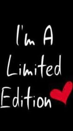 I'm A Limited Edition ...
