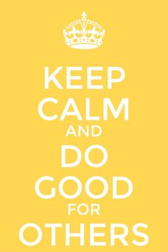 Keep Calm and Do Good for Others