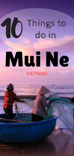 A Backpacker's Guide to Mui Ne, Vietnam - What to See, How to Travel and Where to stay in Mui Ne - All that you need to know about this beach town is here!