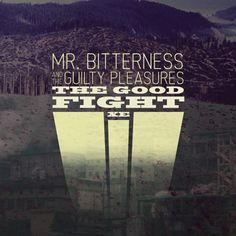"""Mr. Bitterness And The Guilty Pleasures """"The Good Fight XE"""" (BSXE0009, 2014)"""